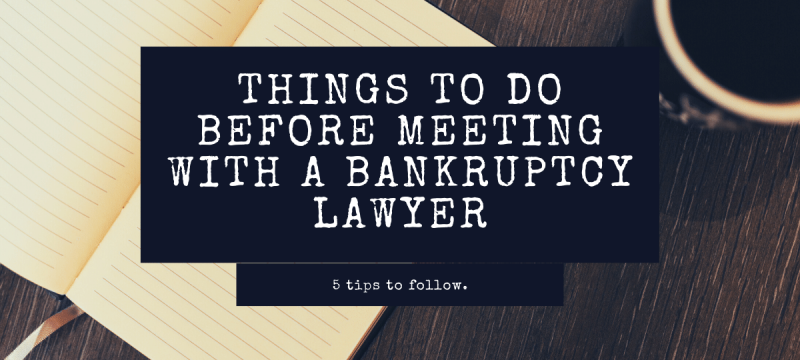 5 Things to Do Before Meeting with a Bankruptcy Lawyer