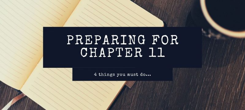 4 Things You Must Be Prepared to Do If You Want to File a Chapter 11 Bankruptcy